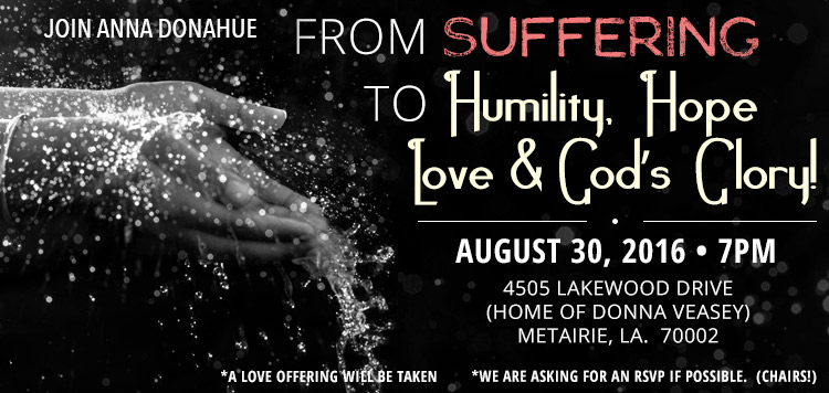 Join Anna as she shares From Suffering to Humility, Hope, Love and God's Glory!